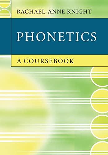 Phonetics: A Coursebook By Rachael-Anne Knight (City University London)