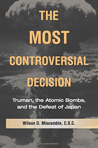 The Most Controversial Decision By Wilson D. Miscamble (University of Notre Dame, Indiana)