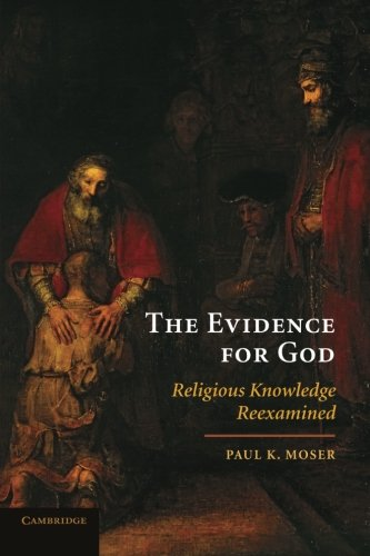 The Evidence for God By Paul K. Moser (Professor and Chair of Philosophy, Loyola University, Chicago)
