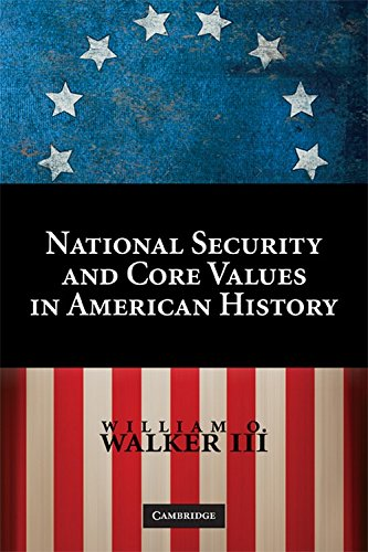 National Security and Core Values in American History By William O. Walker, III
