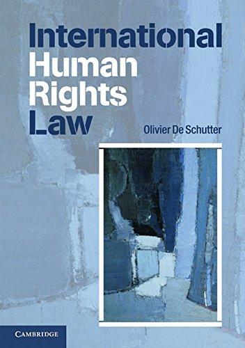 International Human Rights Law By Olivier De Schutter (Universite Catholique de Louvain, Belgium)
