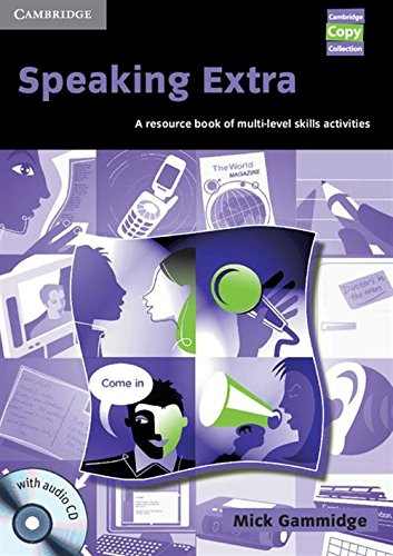 Speaking Extra Book and Audio CD Pack: A Resource Book of Multi-level Skills Activities (Cambridge Copy Collection) By Mick Gammidge