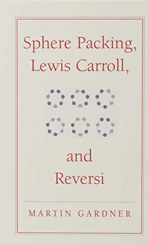 Sphere Packing, Lewis Carroll, and Reversi By Martin Gardner