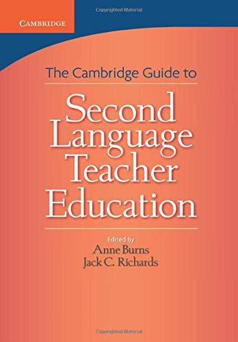 Cambridge Guide to Second Language Teacher Education Edited by Anne Burns (Macquarie University, Sydney)