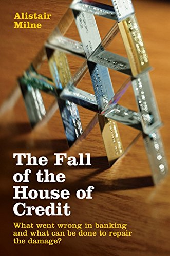 The Fall of the House of Credit By Alistair Milne (City University London)