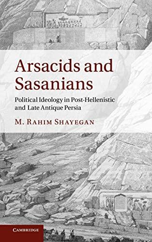 Arsacids and Sasanians By M. Rahim Shayegan (University of California, Los Angeles)