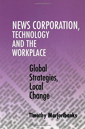 News Corporation, Technology and the Workplace By Timothy Marjoribanks (Professor, University of Melbourne)