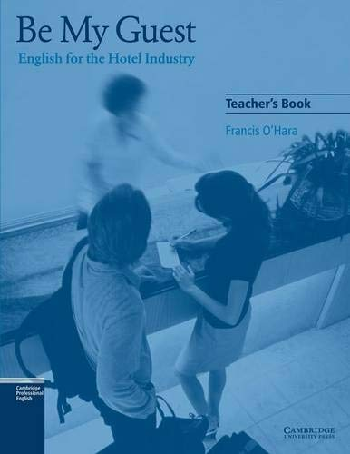 Be My Guest Teacher's Book: English for the Hotel Industry By Francis O'Hara