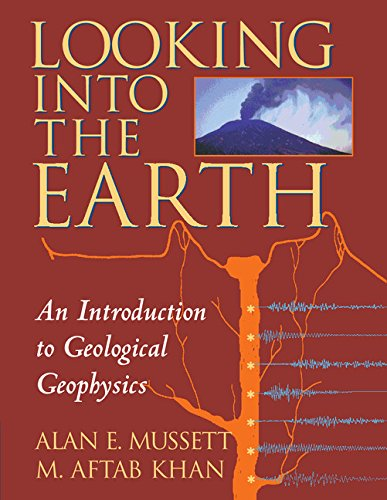 Looking into the Earth: An Introduction to Geological Geophysics By Alan E. Mussett (University of Liverpool)