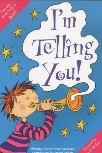 I'm Telling You! By Cambridge Young Writers