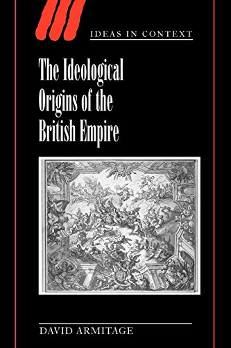 The Ideological Origins of the British Empire By David Armitage (Professor of History, Columbia University, New York)