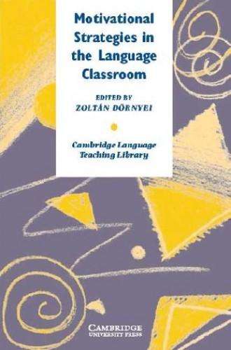 Motivational Strategies in the Language Classroom (Cambridge Language Teaching Library) By Zoltan Dornyei