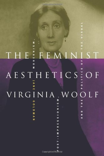 The Feminist Aesthetics of Virginia Woolf By Jane Goldman (University of Dundee)