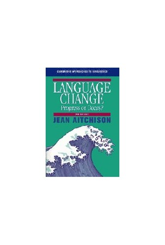 Language Change: Progress or Decay? (Cambridge Approaches to Linguistics) By Jean Aitchison (University of Oxford)