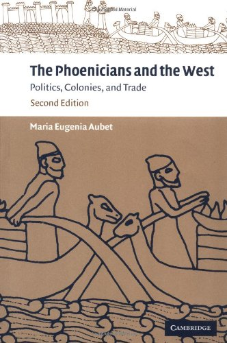 The Phoenicians and the West 2ed: Politics, Colonies and Trade By Maria Eugenia Aubet (Universitat Pompeu Fabra, Barcelona)
