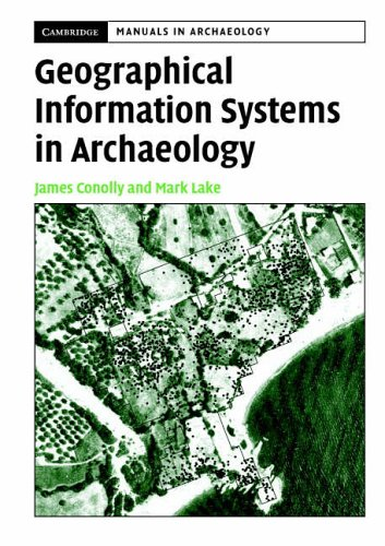 Geographical Information Systems in Archaeology by James Conolly (Trent University, Peterborough, Ontario)
