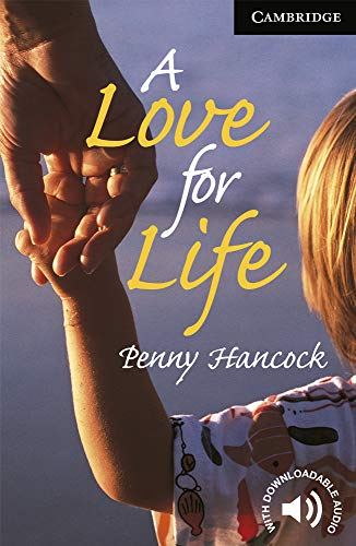 A Love for Life Level 6 (Cambridge English Readers) By Penny Hancock