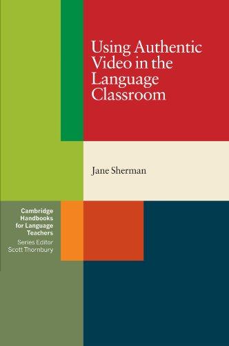 Using Authentic Video in the Language Classroom (Cambridge Handbooks for Language Teachers) By Jane Sherman