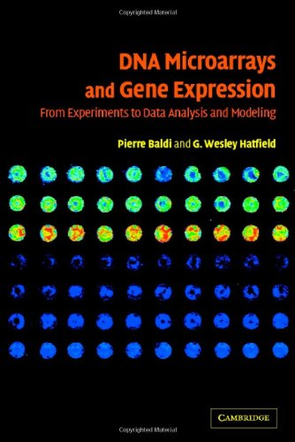 DNA Microarrays and Gene Expression: From Experiments to Data Analysis and Modeling by Pierre Baldi (University of California, Irvine)