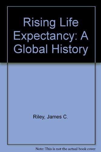 Rising Life Expectancy: A Global History By James C. Riley
