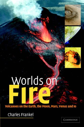 Worlds on Fire: Volcanoes on the Earth, the Moon, Mars, Venus and Io By Charles Frankel
