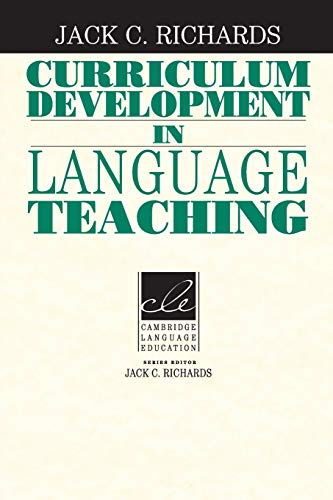 Curriculum Development in Language Teaching By Jack C. Richards (Southeast Asian Ministers of Education Organization (SEAMEO) Regional Language Centre (RELC), Singapore)