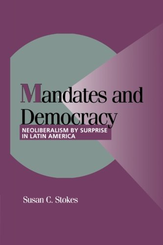 Mandates and Democracy By Susan C. Stokes (University of Chicago)