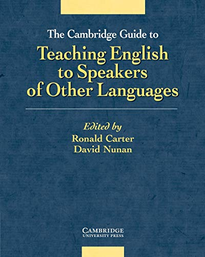 The Cambridge Guide to Teaching English to Speakers of Other Languages By Edited by Ronald Carter