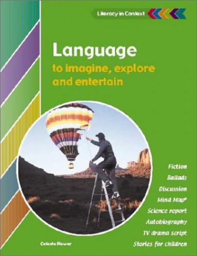 Language to Imagine, Explore and Entertain Student's Book By Celeste Flower
