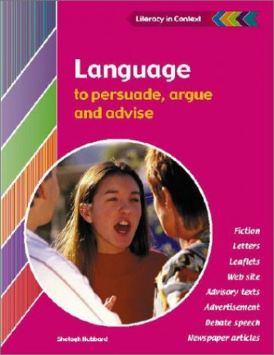 Language to Persuade, Argue and Advise Student's Book By Shelagh Hubbard