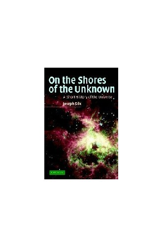 On the Shores of the Unknown By Joseph Silk (University of Oxford)