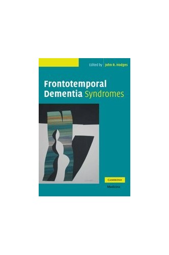 Frontotemporal Dementia Syndromes By John R. Hodges (University of Cambridge)