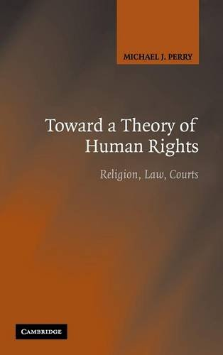 Toward a Theory of Human Rights By Michael J. Perry