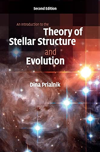 An Introduction to the Theory of Stellar Structure and Evolution By Dina Prialnik (Tel-Aviv University)