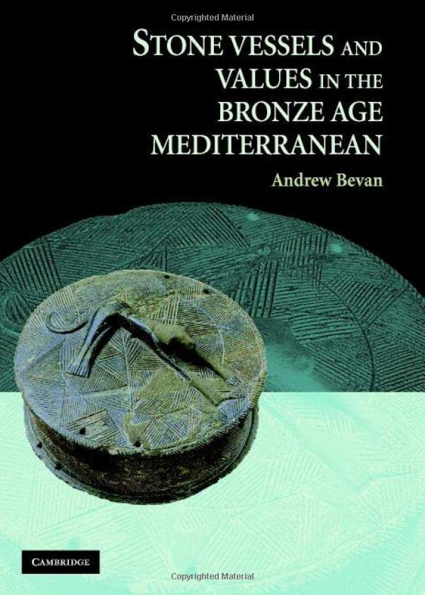 Stone Vessels and Values in the Bronze Age Mediterranean By Andrew Bevan (University College London)