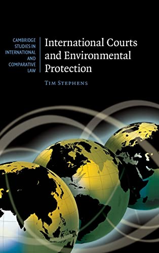 International Courts and Environmental Protection By Tim Stephens (University of Sydney)