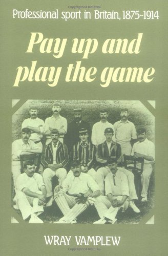 Pay Up and Play the Game By Wray Vamplew (Flinders University of South Australia)