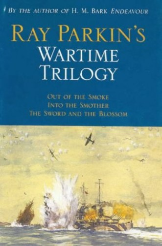 Ray Parkin's Wartime Trilogy By Ray Parkin
