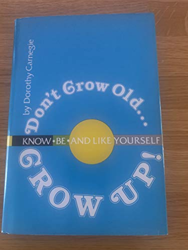 Dont Grow Old Grow By Dorothy Carnegie