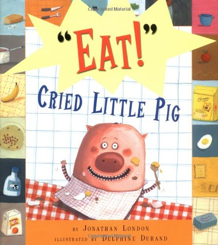 """""""Eat!"""" Cried Litle Pig By Jonathan London"""