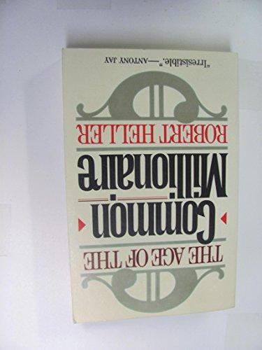 Heller Robert : Age of the Common Millionaire (Pbk) By Robert Heller