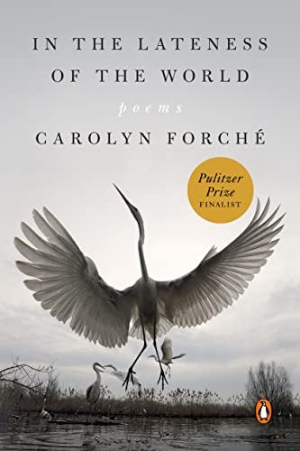 In the Lateness of the World By Carolyn Forche
