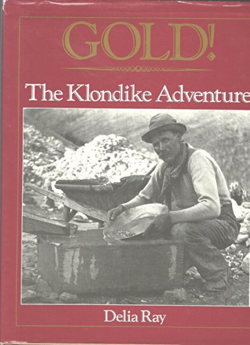 Gold: the Klondike Adventure By Ray Delia