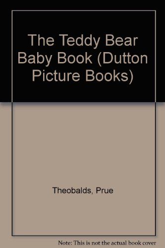 The Teddy Bear Baby Book By Prue Theobalds
