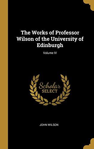 The Works of Professor Wilson of the University of Edinburgh; Volume IV By John Wilson
