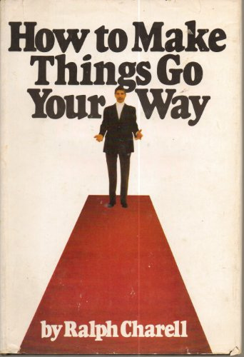 Title: How to make things go your way By Ralph Charell