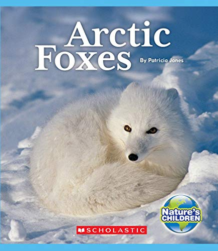 Arctic Foxes (Nature's Children) By Patricia Janes