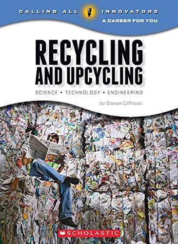 Recycling and Upcycling: Science, Technology, Engineering (Calling All Innovators: A Career for You) By Steven Otfinoski