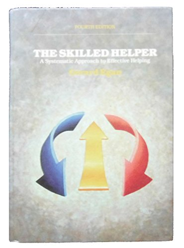 The Skilled Helper: A Systematic Approach to Effective Helping By Gerard Egan
