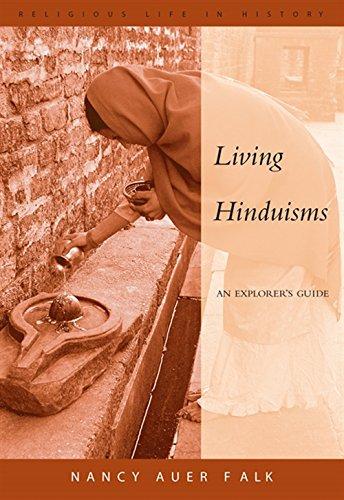 Living Hinduisms: An Explorer's Guide By Nancy Auer Falk (Western Michigan University)